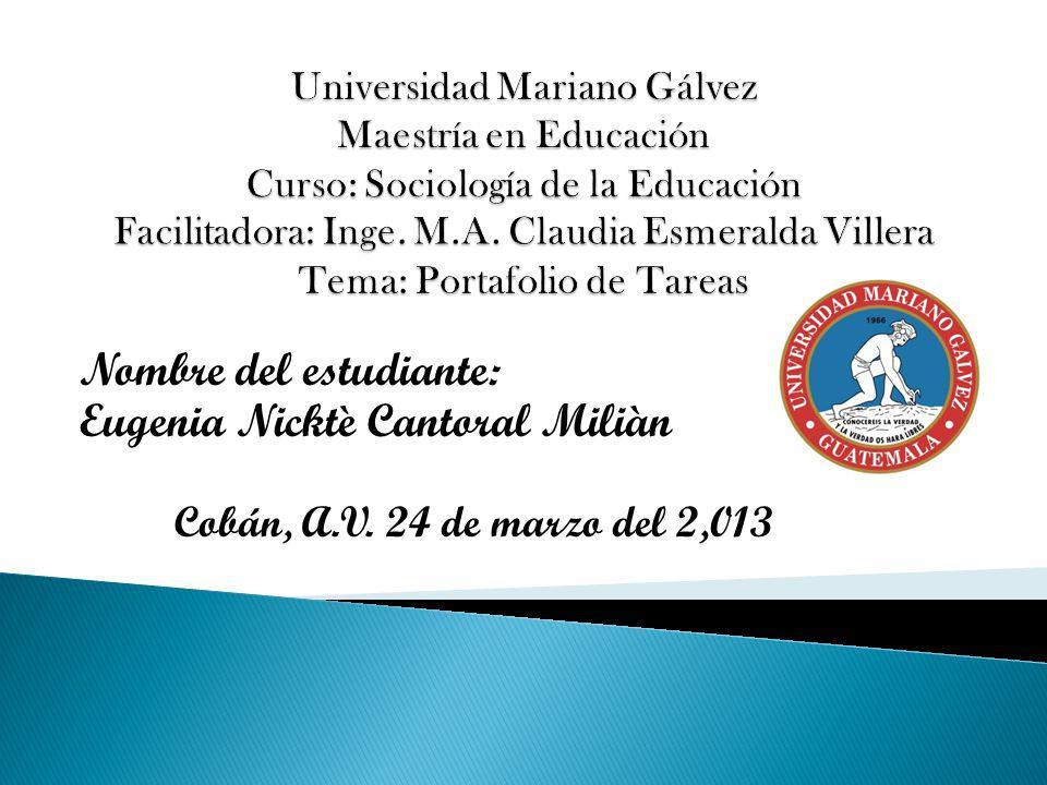 Nombre del estudiante: Eugenia Nicktè Cantoral Miliàn Cobán, A.V. 24 de marzo del 2,013