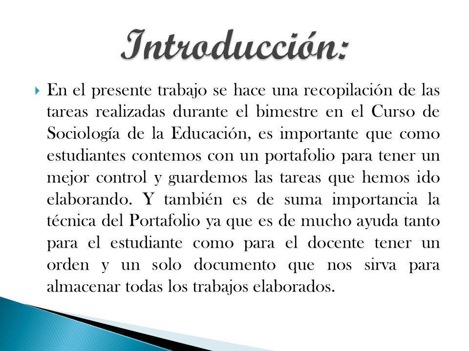 En el presente trabajo se hace una recopilación de las tareas realizadas durante el bimestre en el Curso de Sociología de la Educación, es importante