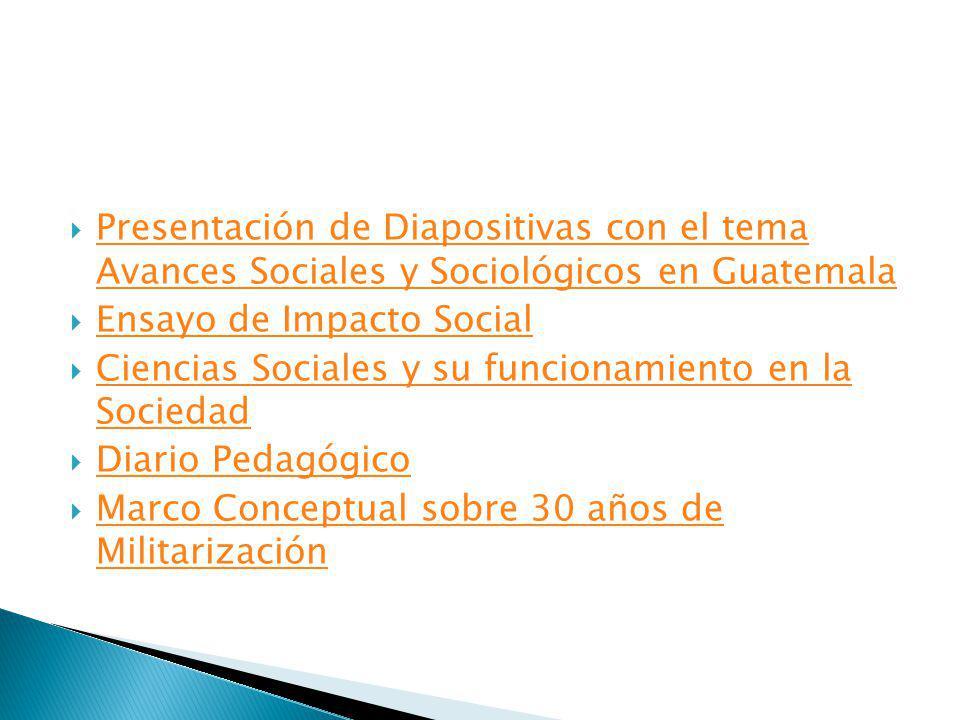 Presentación de Diapositivas con el tema Avances Sociales y Sociológicos en Guatemala Presentación de Diapositivas con el tema Avances Sociales y Soci