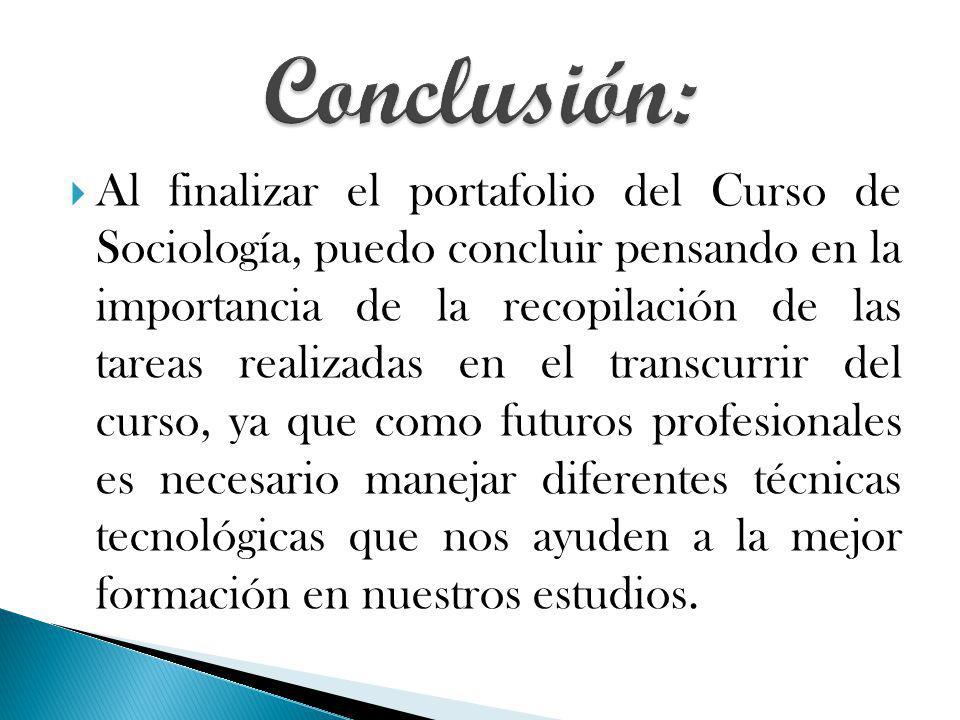Al finalizar el portafolio del Curso de Sociología, puedo concluir pensando en la importancia de la recopilación de las tareas realizadas en el transc