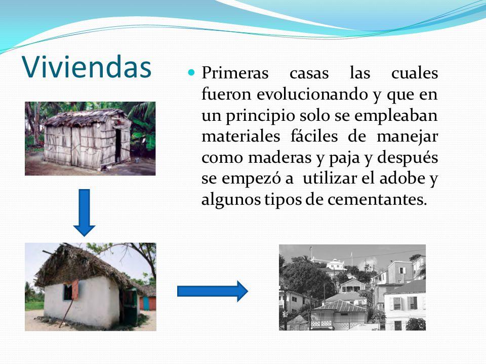 Viviendas Primeras casas las cuales fueron evolucionando y que en un principio solo se empleaban materiales fáciles de manejar como maderas y paja y después se empezó a utilizar el adobe y algunos tipos de cementantes.
