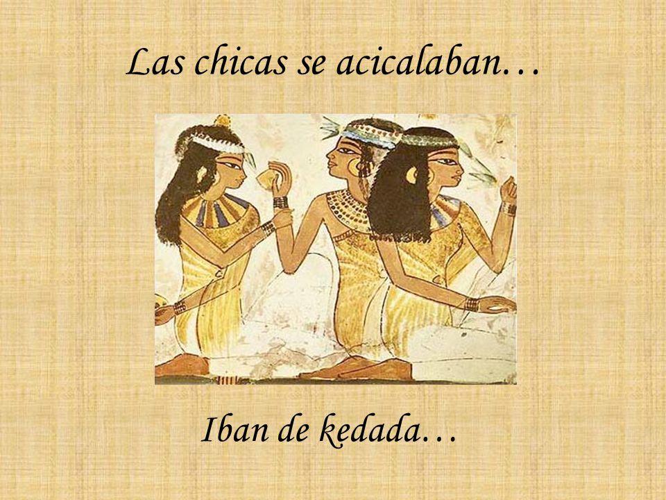 Las chicas se acicalaban… Iban de kedada…