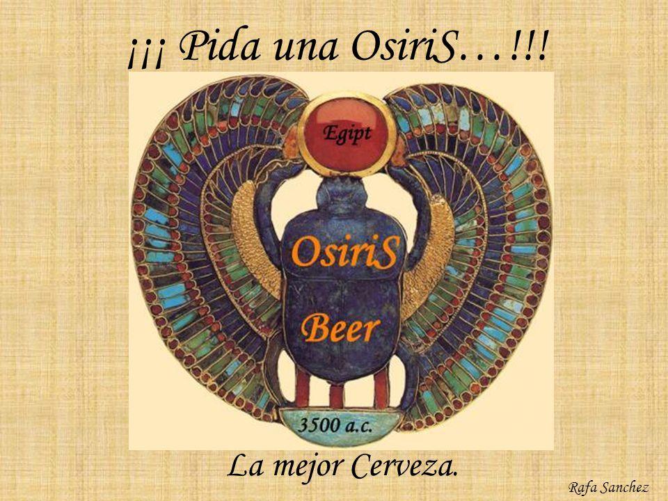 ¡¡¡ Pida una OsiriS…!!! La mejor Cerveza. Rafa Sanchez