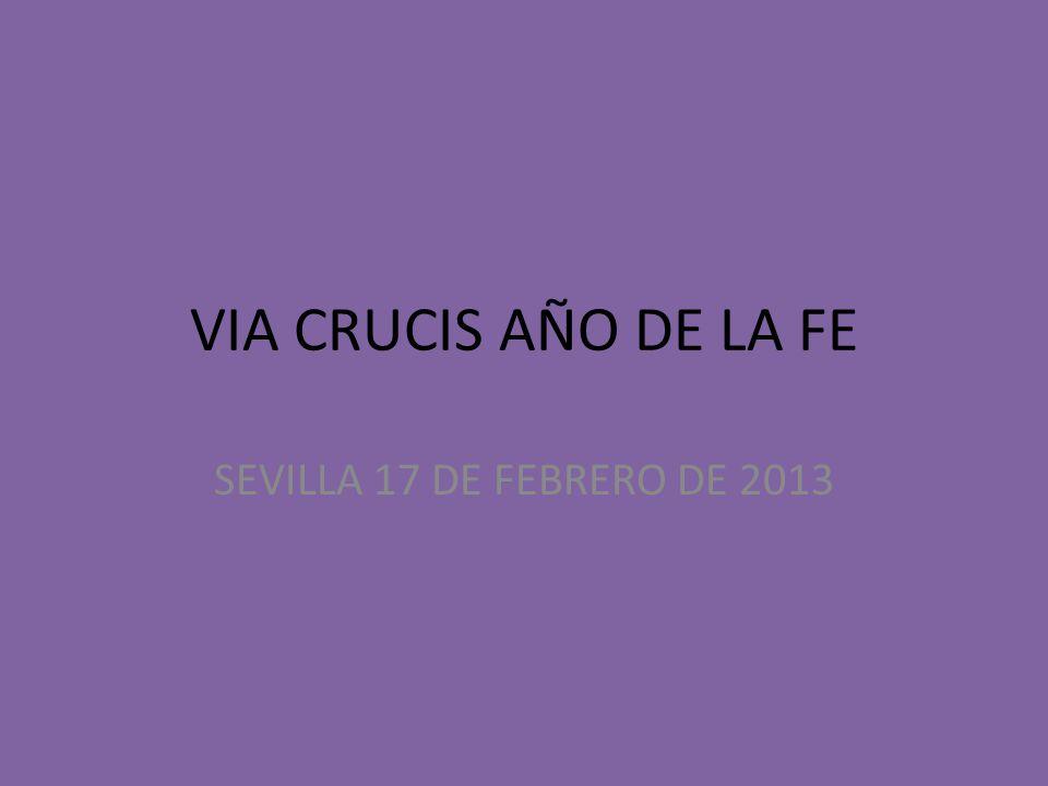 VIA CRUCIS AÑO DE LA FE SEVILLA 17 DE FEBRERO DE 2013