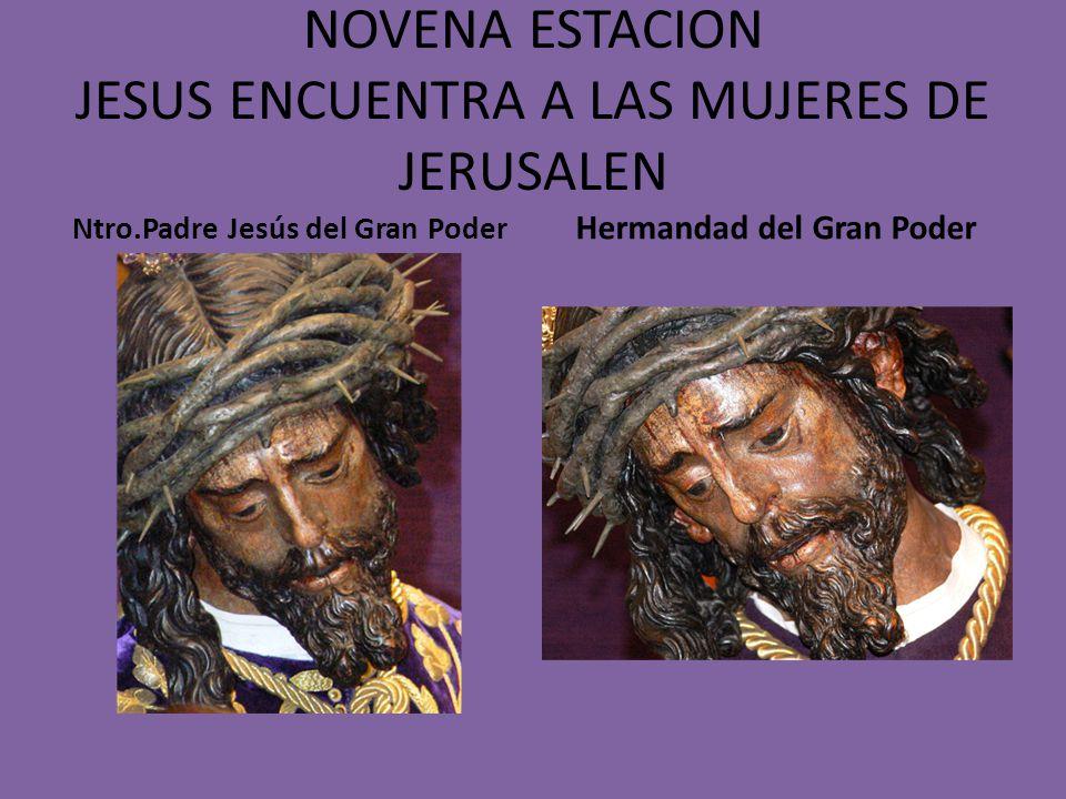 OCTAVA ESTACION JESUS ES AYUDADO POR EL CIRINEO Nuestro Padre Jesús de la Pasión Hermandad de Pasión