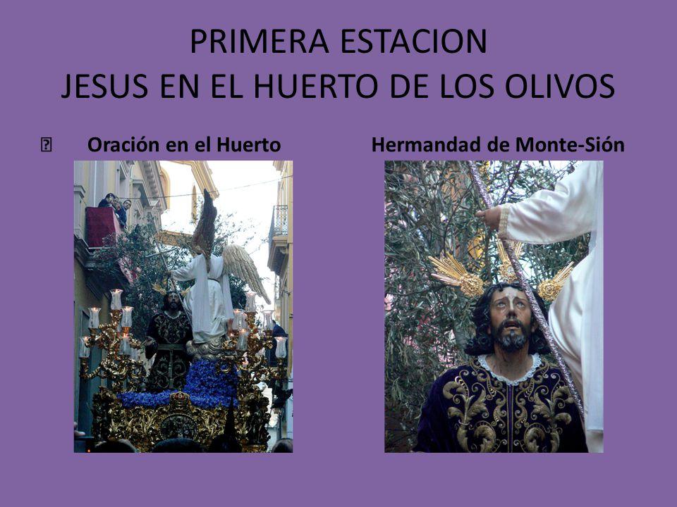 PRIMERA ESTACION JESUS EN EL HUERTO DE LOS OLIVOS Oración en el Huerto Hermandad de Monte-Sión