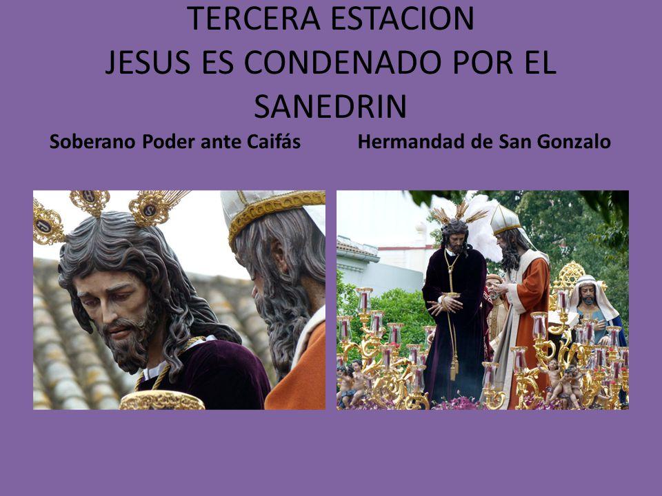 TERCERA ESTACION JESUS ES CONDENADO POR EL SANEDRIN Soberano Poder ante Caifás Hermandad de San Gonzalo