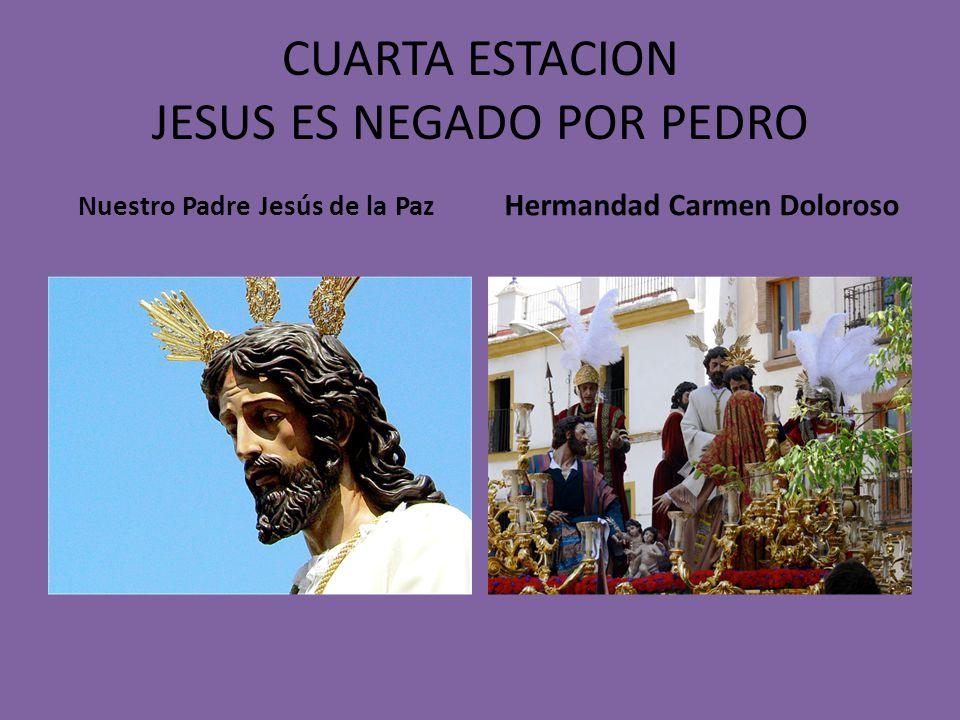CUARTA ESTACION JESUS ES NEGADO POR PEDRO Nuestro Padre Jesús de la Paz Hermandad Carmen Doloroso