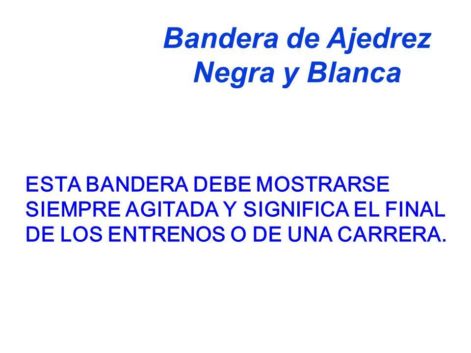 ESTA BANDERA DEBE MOSTRARSE SIEMPRE AGITADA Y SIGNIFICA EL FINAL DE LOS ENTRENOS O DE UNA CARRERA.
