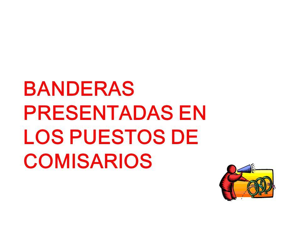 BANDERAS PRESENTADAS EN LOS PUESTOS DE COMISARIOS