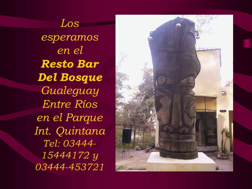 Los esperamos en el Resto Bar Del Bosque Gualeguay Entre Ríos en el Parque Int. Quintana Tel: 03444- 15444172 y 03444-453721
