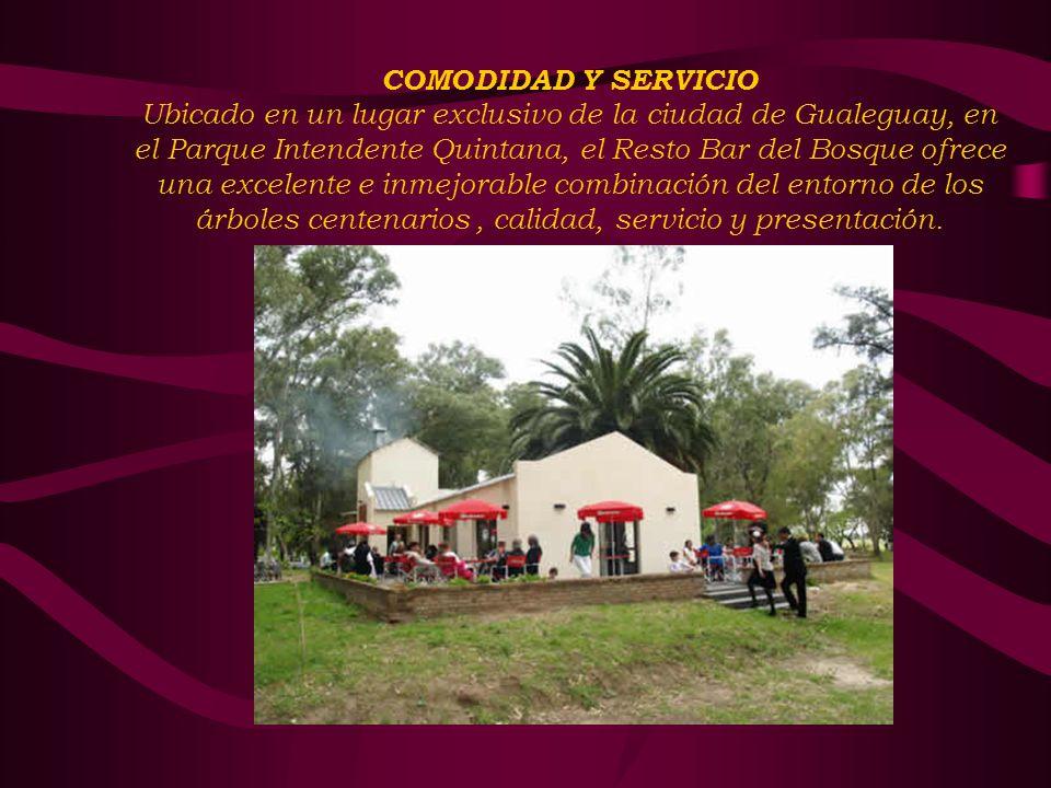 COMODIDAD Y SERVICIO Ubicado en un lugar exclusivo de la ciudad de Gualeguay, en el Parque Intendente Quintana, el Resto Bar del Bosque ofrece una excelente e inmejorable combinación del entorno de los árboles centenarios, calidad, servicio y presentación.