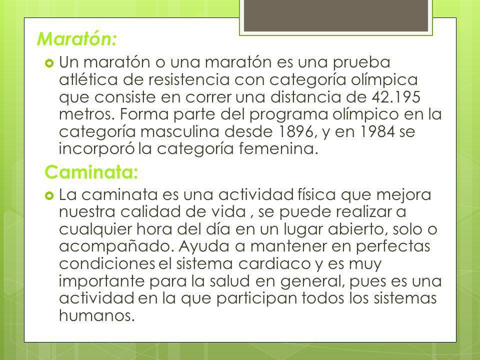 Maratón: Un maratón o una maratón es una prueba atlética de resistencia con categoría olímpica que consiste en correr una distancia de 42.195 metros.