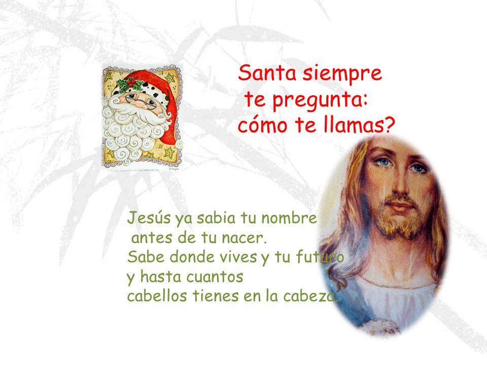 Santa se deja sentar en tu falda Jesús te deja descansar en sus brazos