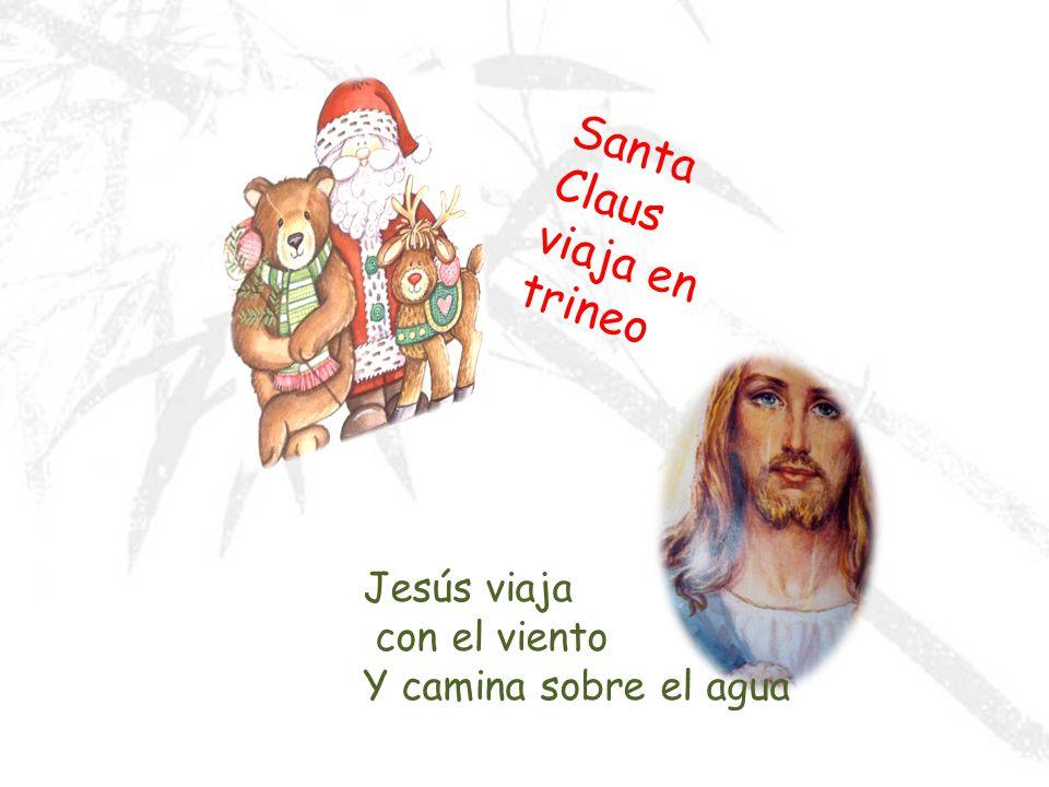 Santa Claus vive en el Polo Norte Jesús vive en todas partes