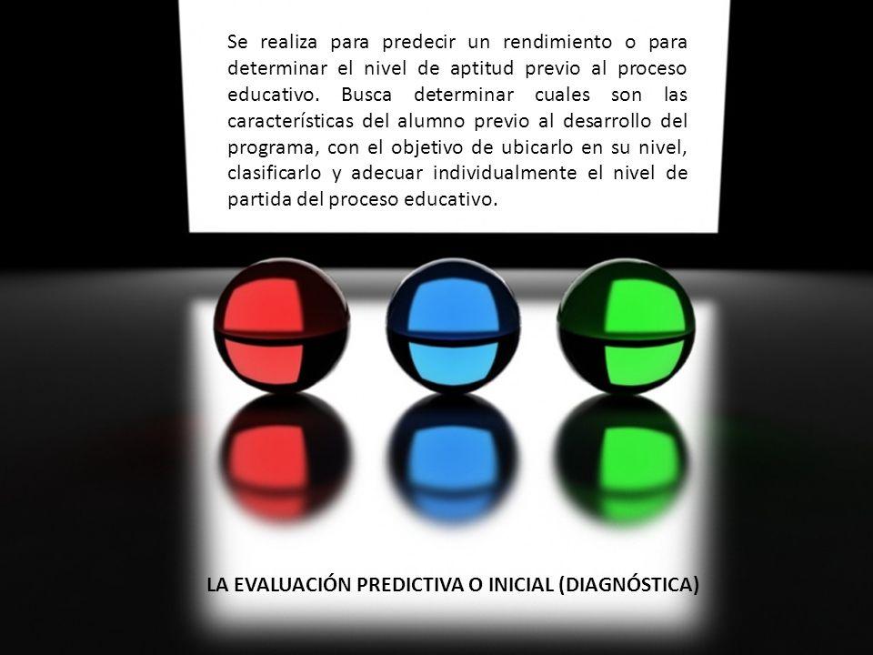 Se realiza para predecir un rendimiento o para determinar el nivel de aptitud previo al proceso educativo. Busca determinar cuales son las característ