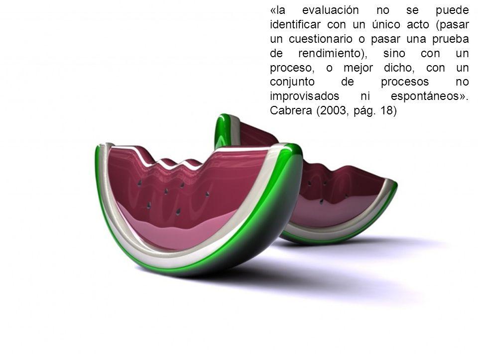 «la evaluación no se puede identificar con un único acto (pasar un cuestionario o pasar una prueba de rendimiento), sino con un proceso, o mejor dicho