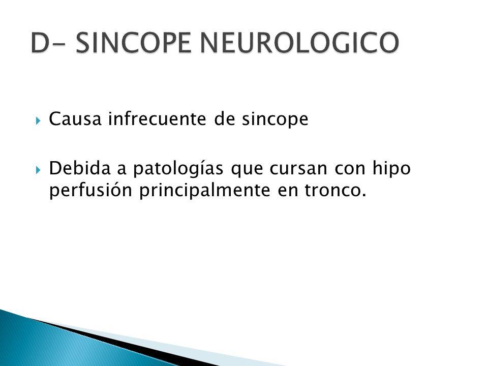 Causa infrecuente de sincope Debida a patologías que cursan con hipo perfusión principalmente en tronco.