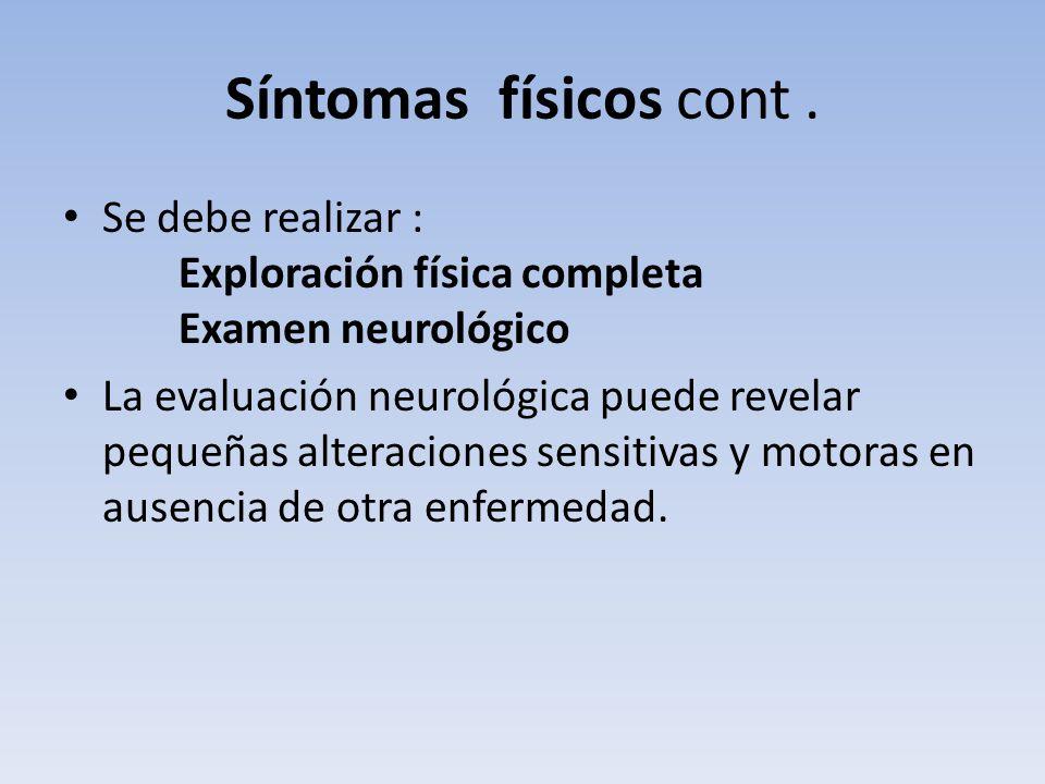 Síntomas físicos cont. Se debe realizar : Exploración física completa Examen neurológico La evaluación neurológica puede revelar pequeñas alteraciones