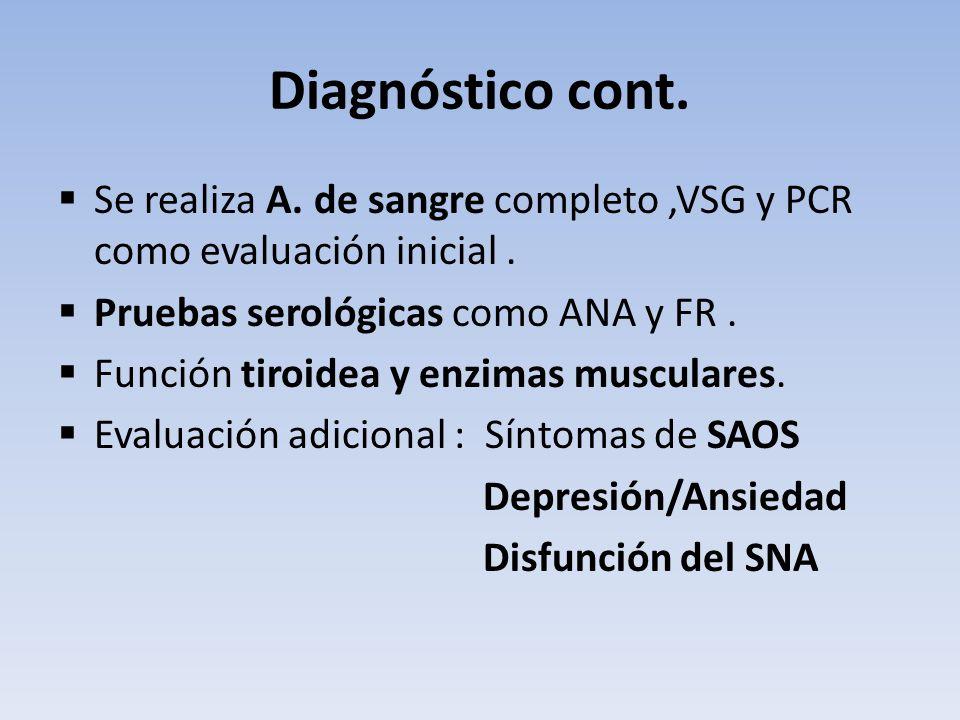 Diagnóstico cont. Se realiza A. de sangre completo,VSG y PCR como evaluación inicial. Pruebas serológicas como ANA y FR. Función tiroidea y enzimas mu
