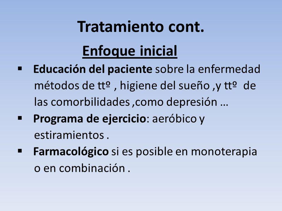 Tratamiento cont. Enfoque inicial Educación del paciente sobre la enfermedad métodos de ttº, higiene del sueño,y ttº de las comorbilidades,como depres
