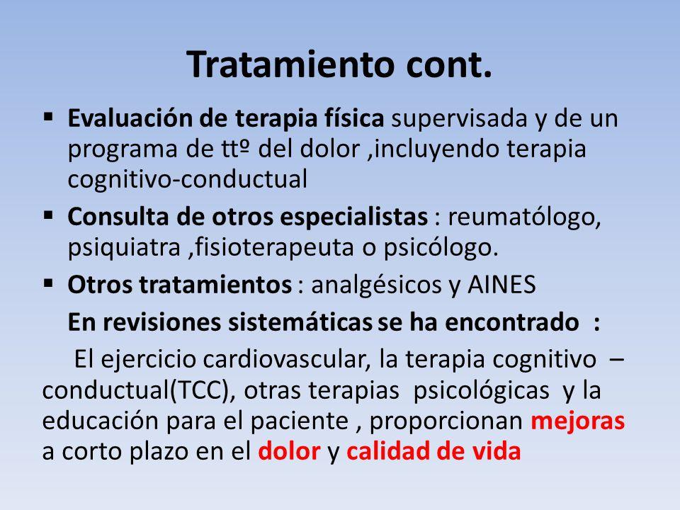 Tratamiento cont. Evaluación de terapia física supervisada y de un programa de ttº del dolor,incluyendo terapia cognitivo-conductual Consulta de otros