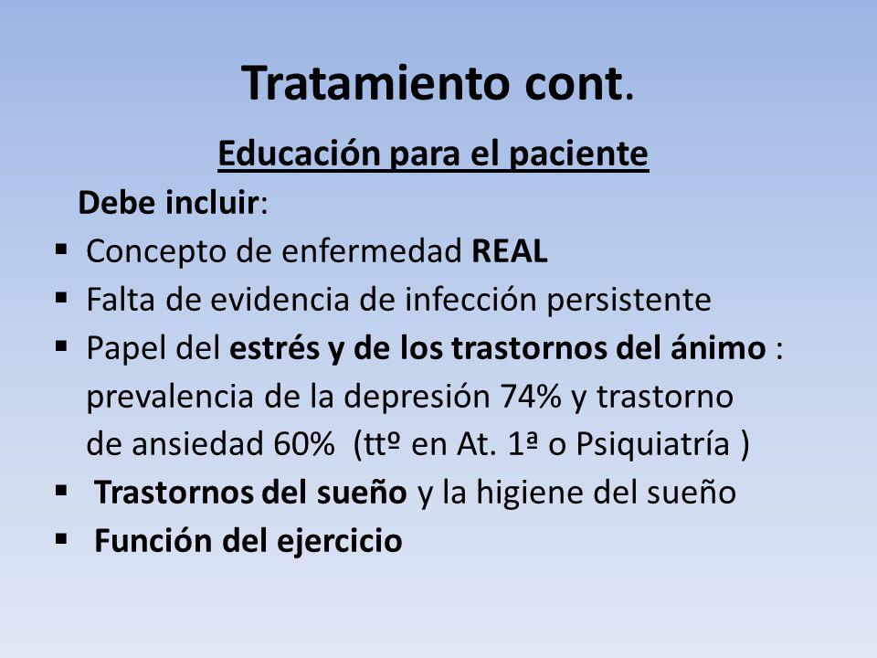 Tratamiento cont. Educación para el paciente Debe incluir: Concepto de enfermedad REAL Falta de evidencia de infección persistente Papel del estrés y