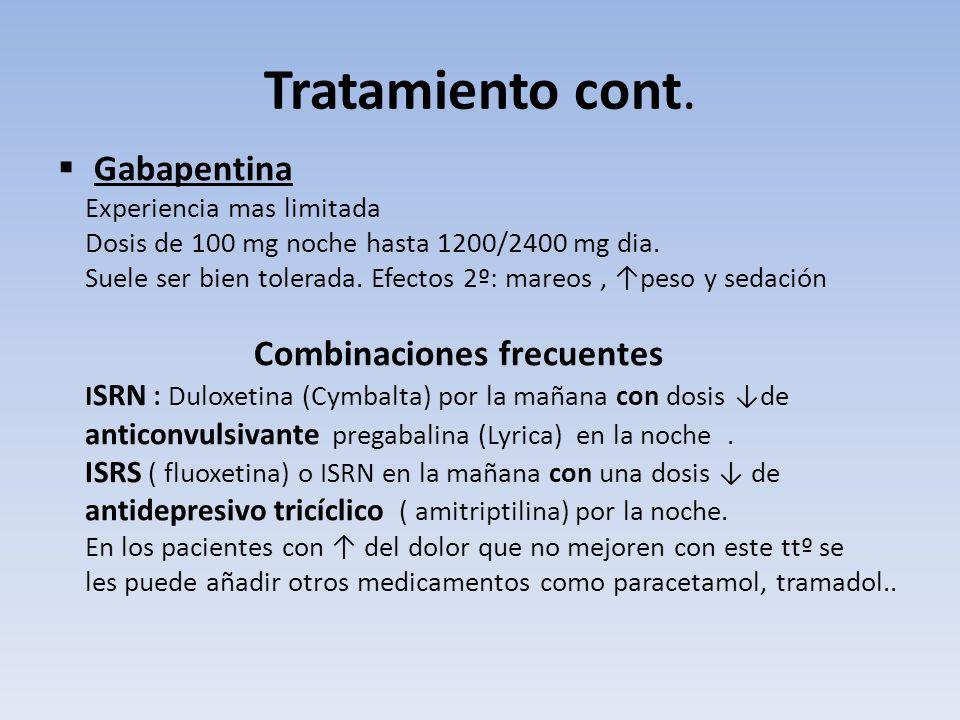 Tratamiento cont. Gabapentina Experiencia mas limitada Dosis de 100 mg noche hasta 1200/2400 mg dia. Suele ser bien tolerada. Efectos 2º: mareos, peso