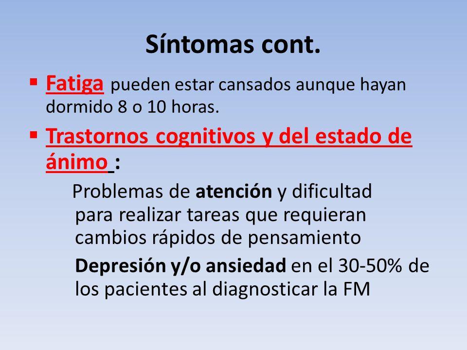 Síntomas cont. Fatiga pueden estar cansados aunque hayan dormido 8 o 10 horas. Trastornos cognitivos y del estado de ánimo : Problemas de atención y d