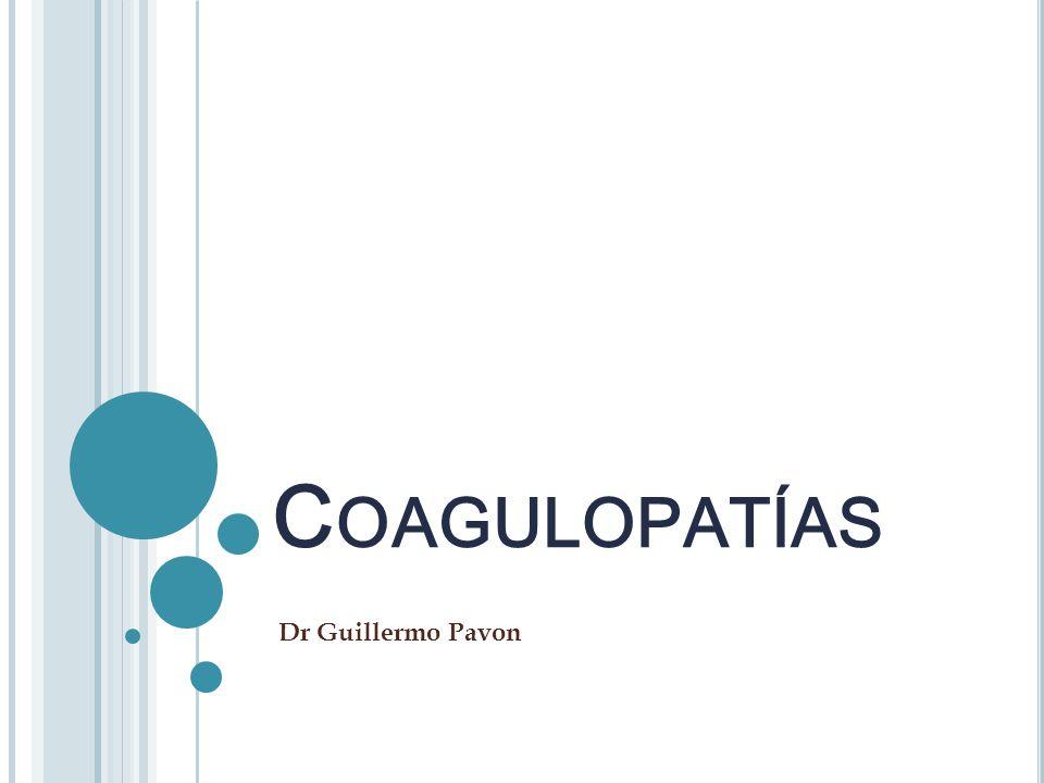 C OAGULOPATÍAS Dr Guillermo Pavon
