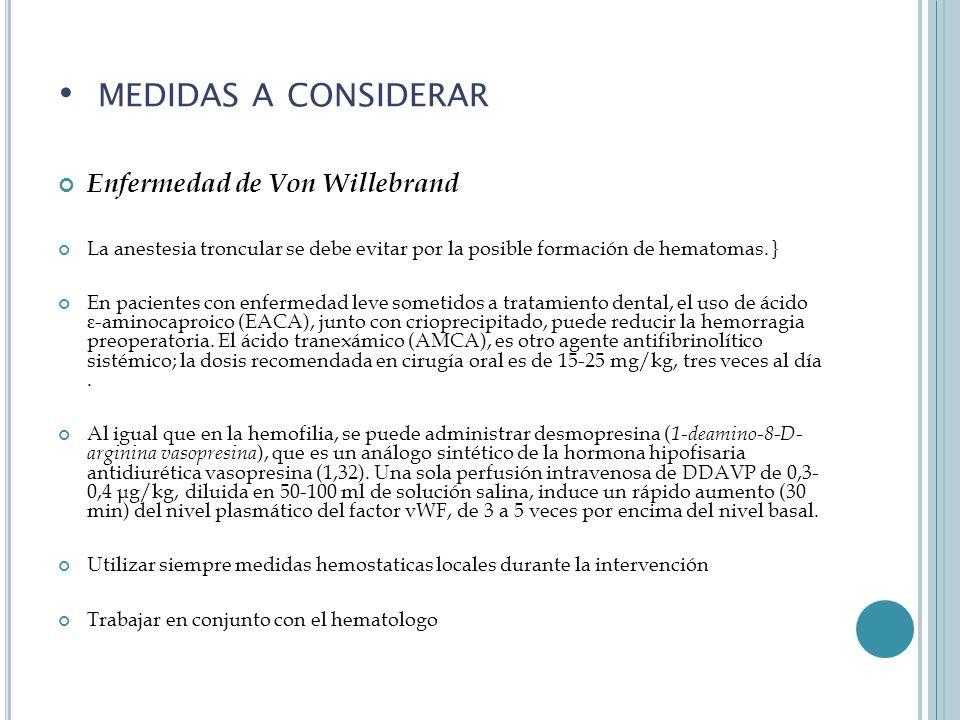 Enfermedad de Von Willebrand La anestesia troncular se debe evitar por la posible formación de hematomas.