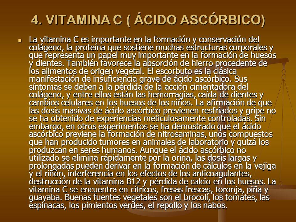 4. VITAMINA C ( ÁCIDO ASCÓRBICO) La vitamina C es importante en la formación y conservación del colágeno, la proteína que sostiene muchas estructuras