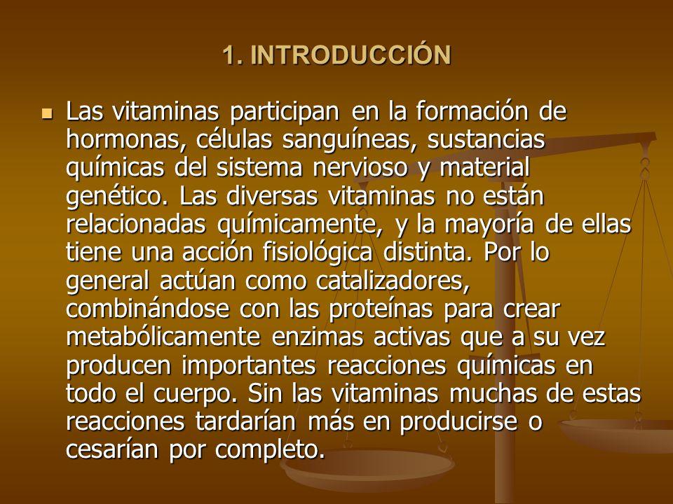 1. INTRODUCCIÓN Las vitaminas participan en la formación de hormonas, células sanguíneas, sustancias químicas del sistema nervioso y material genético