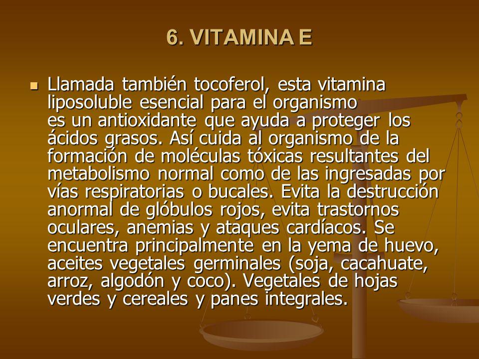 6. VITAMINA E Llamada también tocoferol, esta vitamina liposoluble esencial para el organismo es un antioxidante que ayuda a proteger los ácidos graso