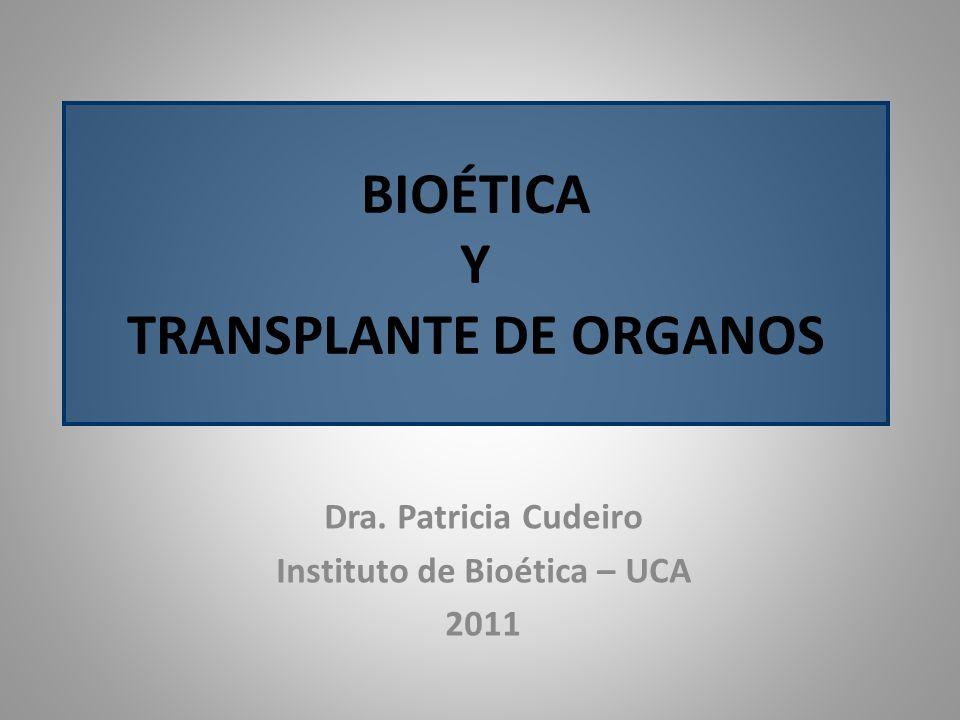 BIOÉTICA Y TRANSPLANTE DE ORGANOS Dra. Patricia Cudeiro Instituto de Bioética – UCA 2011
