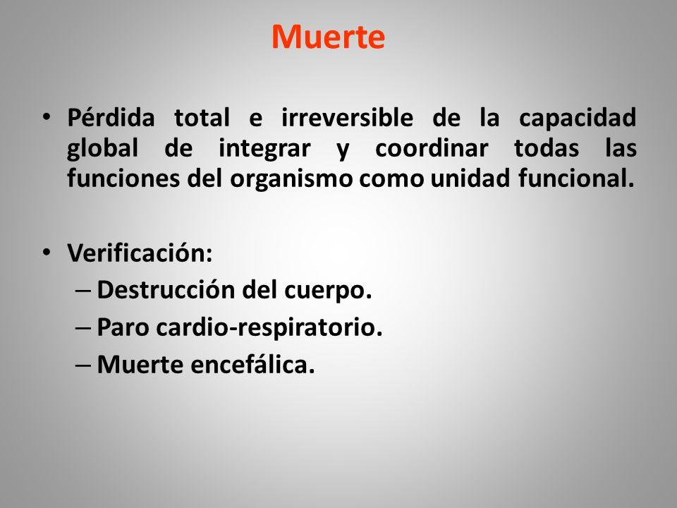 Muerte Pérdida total e irreversible de la capacidad global de integrar y coordinar todas las funciones del organismo como unidad funcional.