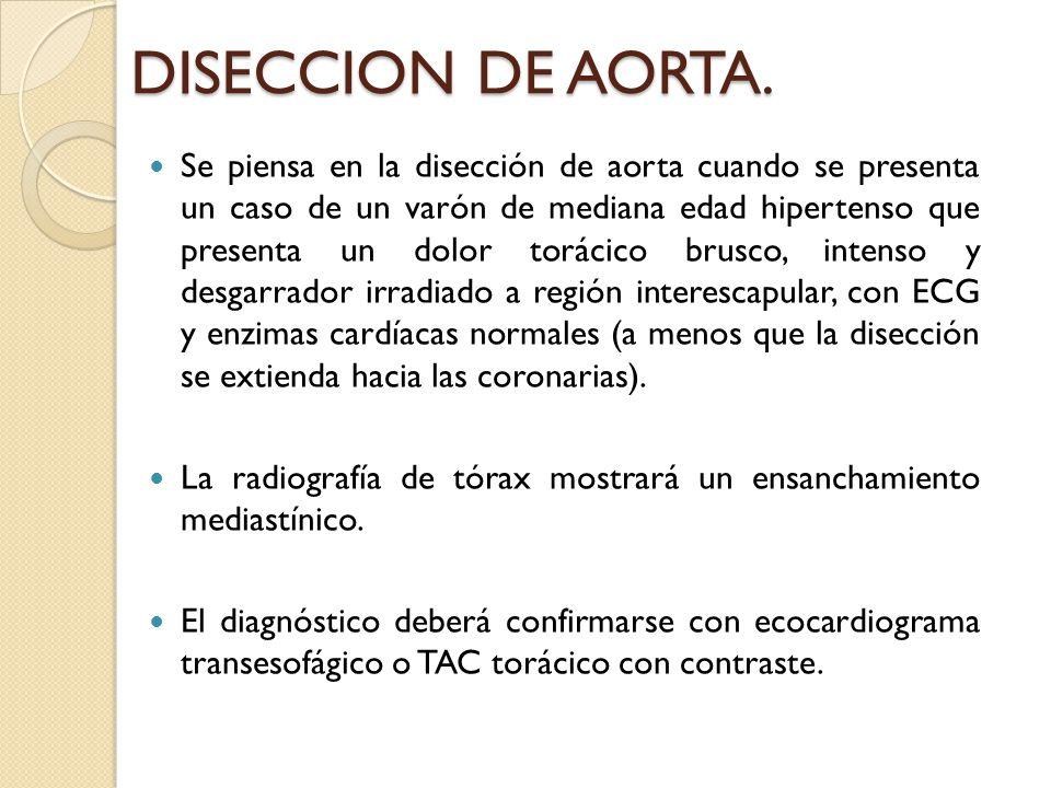 DISECCION DE AORTA. Se piensa en la disección de aorta cuando se presenta un caso de un varón de mediana edad hipertenso que presenta un dolor torácic