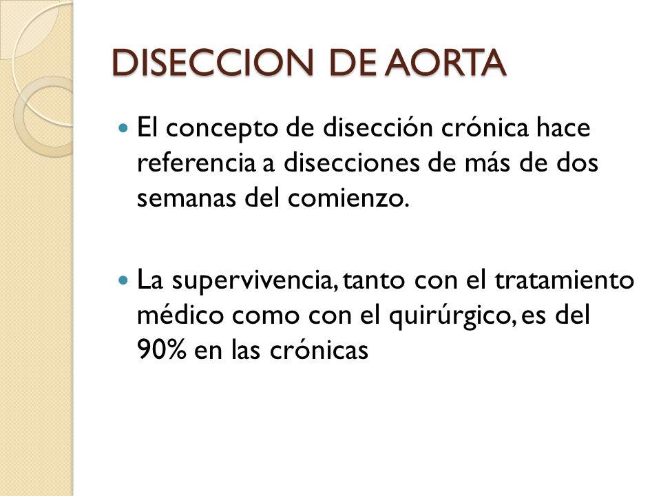 TRATAMIENTO Disección Tipo A: Es quirúrgico urgente ya que puede romper con taponamiento cardiaco o provocar una insuficiencia aortica aguda, disección de los vasos coronarios con infarto del miocardio o disfunción multiorgánica por baja perfusión.