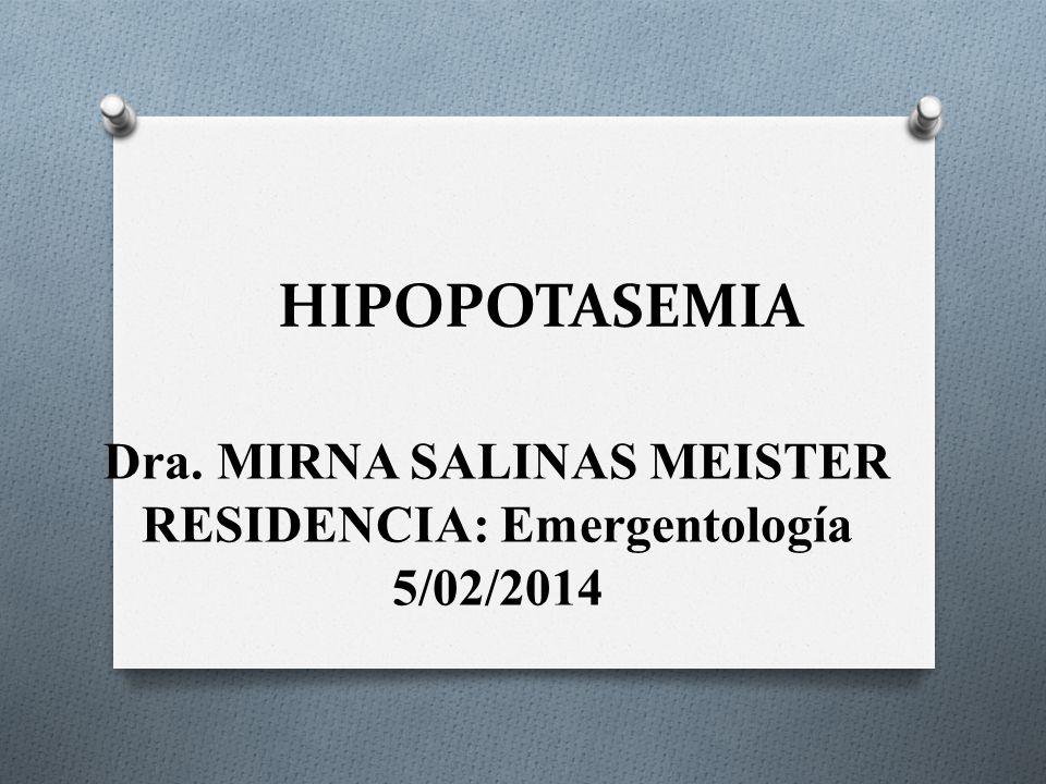 HIPOPOTASEMIA Dra. MIRNA SALINAS MEISTER RESIDENCIA: Emergentología 5/02/2014