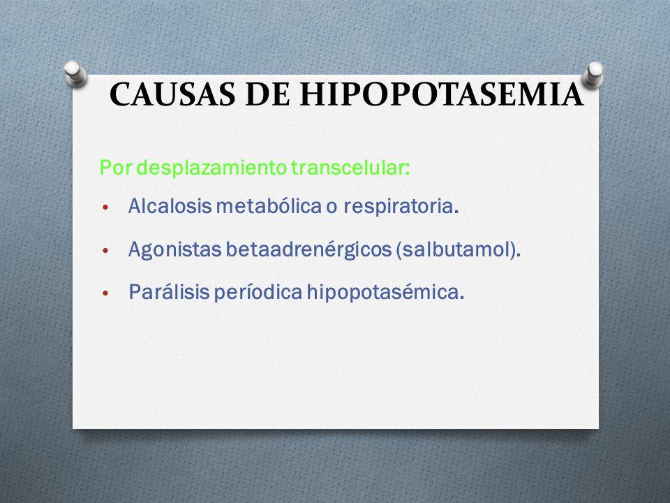 CAUSAS DE HIPOPOTASEMIA Por desplazamiento transcelular: Alcalosis metabólica o respiratoria. Agonistas betaadrenérgicos (salbutamol). Parálisis perío