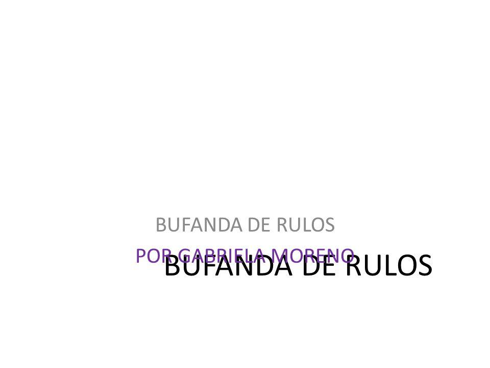 BUFANDA DE RULOS POR GABRIELA MORENO
