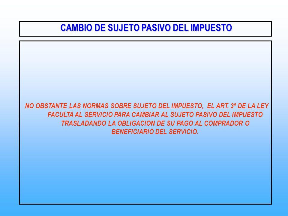 CAMBIO DE SUJETO PASIVO DEL IMPUESTO CAMBIO DE SUJETO PASIVO DEL IMPUESTO NO OBSTANTE LAS NORMAS SOBRE SUJETO DEL IMPUESTO, EL ART. 3º DE LA LEY FACUL
