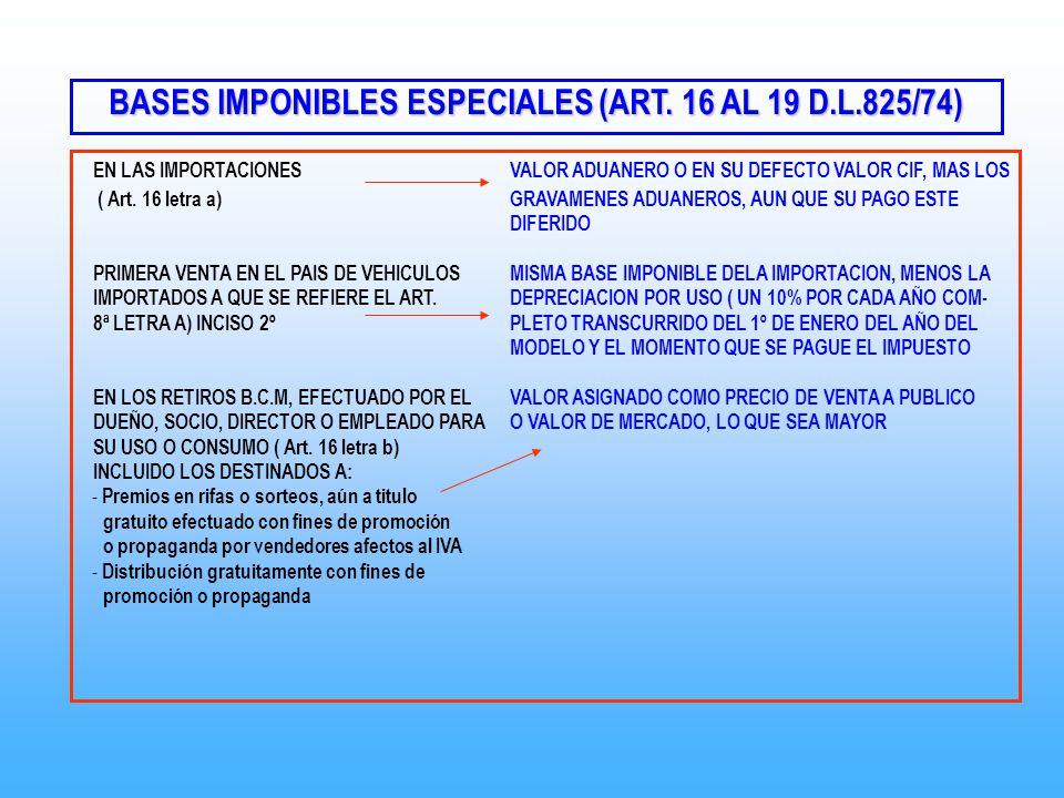 BASES IMPONIBLES ESPECIALES (ART. 16 AL 19 D.L.825/74) EN LAS IMPORTACIONESVALOR ADUANERO O EN SU DEFECTO VALOR CIF, MAS LOS ( Art. 16 letra a) GRAVAM