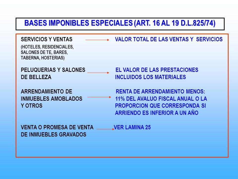 BASES IMPONIBLES ESPECIALES (ART. 16 AL 19 D.L.825/74) SERVICIOS Y VENTAS VALOR TOTAL DE LAS VENTAS Y SERVICIOS (HOTELES, RESIDENCIALES, SALONES DE TE