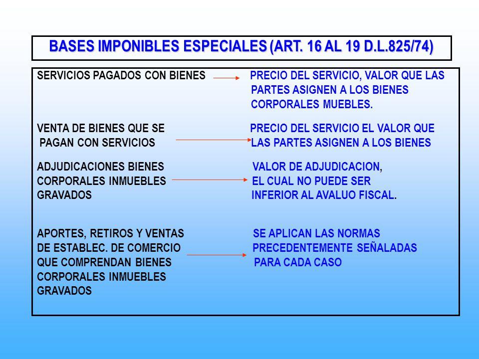 BASES IMPONIBLES ESPECIALES (ART. 16 AL 19 D.L.825/74) SERVICIOS PAGADOS CON BIENES PRECIO DEL SERVICIO, VALOR QUE LAS PARTES ASIGNEN A LOS BIENES COR