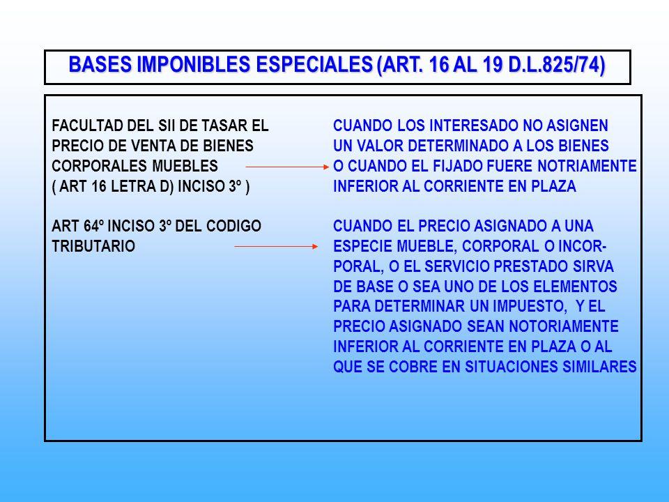 BASES IMPONIBLES ESPECIALES (ART. 16 AL 19 D.L.825/74) FACULTAD DEL SII DE TASAR ELCUANDO LOS INTERESADO NO ASIGNEN PRECIO DE VENTA DE BIENESUN VALOR
