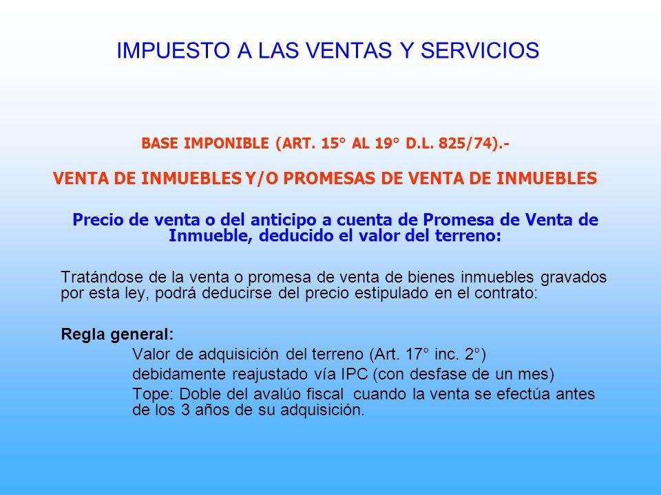 BASE IMPONIBLE (ART. 15° AL 19° D.L. 825/74).- VENTA DE INMUEBLES Y/O PROMESAS DE VENTA DE INMUEBLES Precio de venta o del anticipo a cuenta de Promes