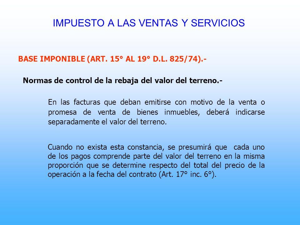 BASE IMPONIBLE (ART. 15° AL 19° D.L. 825/74).- Normas de control de la rebaja del valor del terreno.- En las facturas que deban emitirse con motivo de