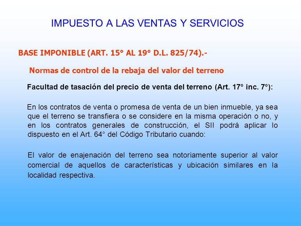 BASE IMPONIBLE (ART. 15° AL 19° D.L. 825/74).- Normas de control de la rebaja del valor del terreno Facultad de tasación del precio de venta del terre