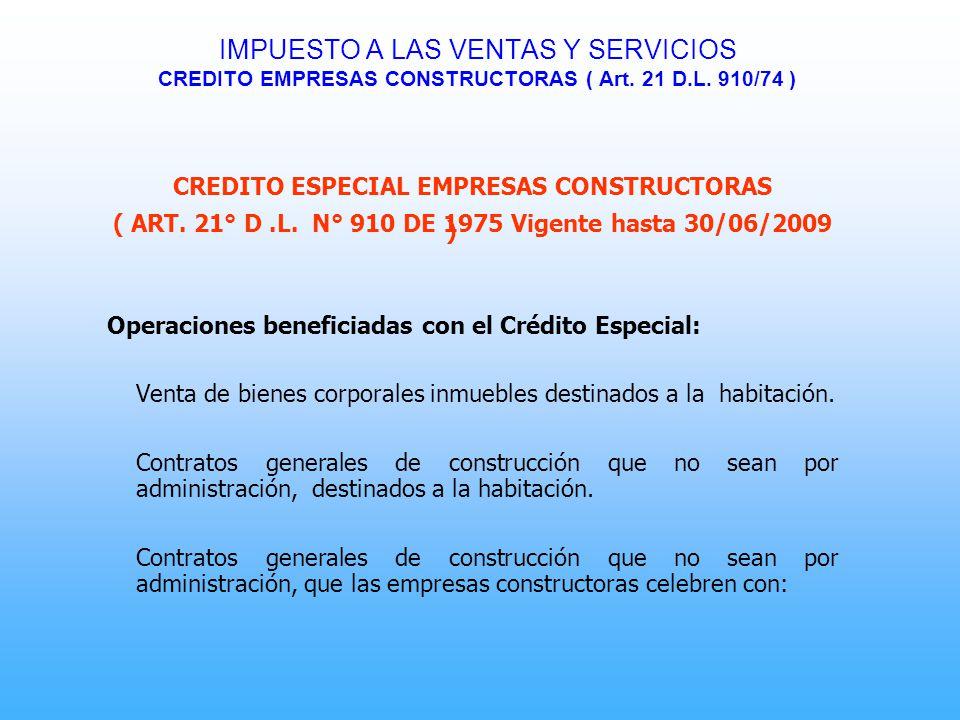 IMPUESTO A LAS VENTAS Y SERVICIOS CREDITO EMPRESAS CONSTRUCTORAS ( Art. 21 D.L. 910/74 ) CREDITO ESPECIAL EMPRESAS CONSTRUCTORAS ( ART. 21° D.L. N° 91